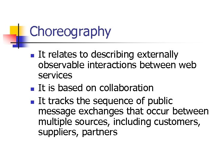 Choreography n n n It relates to describing externally observable interactions between web services