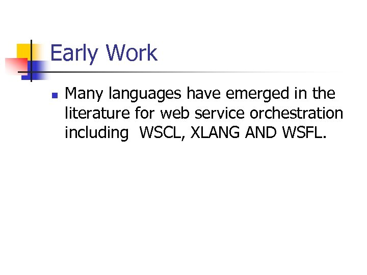 Early Work n Many languages have emerged in the literature for web service orchestration