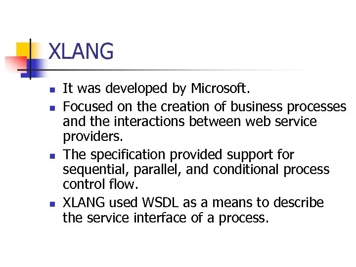 XLANG n n It was developed by Microsoft. Focused on the creation of business