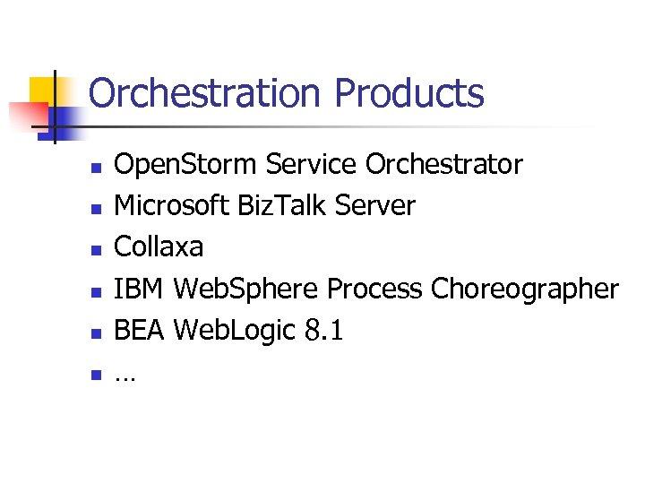 Orchestration Products n n n Open. Storm Service Orchestrator Microsoft Biz. Talk Server Collaxa