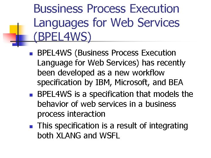 Bussiness Process Execution Languages for Web Services (BPEL 4 WS) n n n BPEL