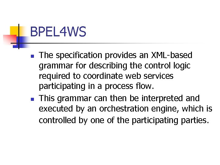 BPEL 4 WS n n The specification provides an XML-based grammar for describing the