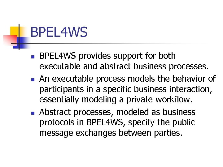 BPEL 4 WS n n n BPEL 4 WS provides support for both executable