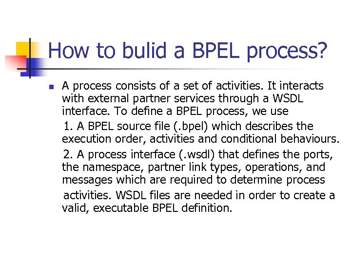 How to bulid a BPEL process? n A process consists of a set of