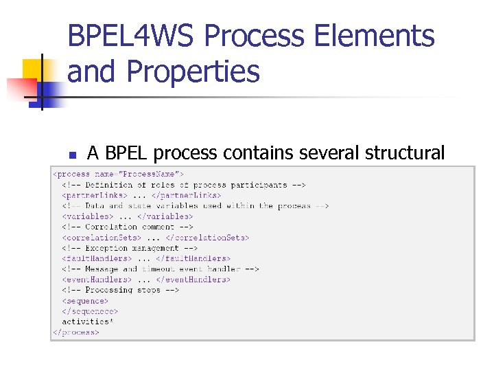 BPEL 4 WS Process Elements and Properties n A BPEL process contains several structural