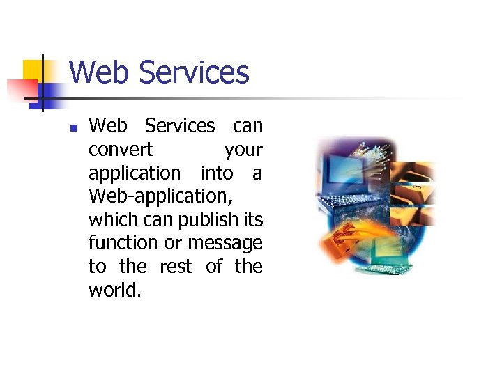 Web Services n Web Services can convert your application into a Web-application, which can