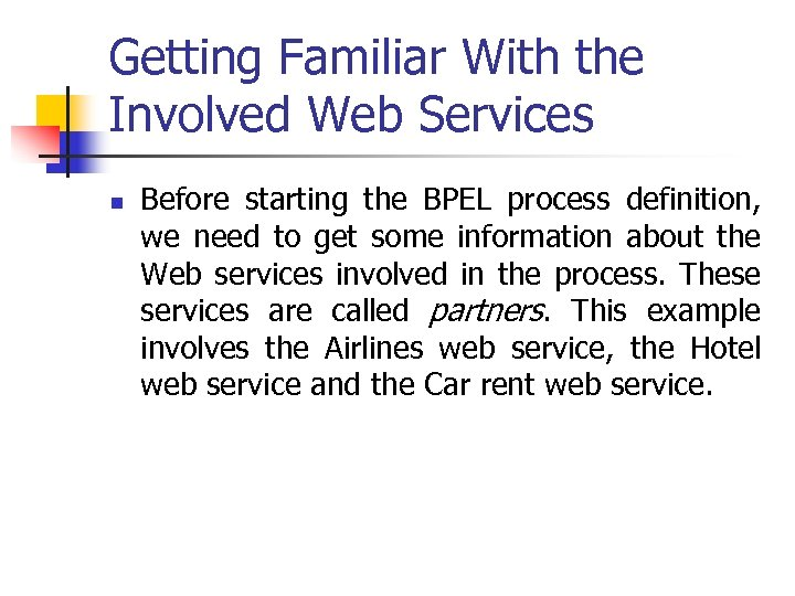 Getting Familiar With the Involved Web Services n Before starting the BPEL process definition,