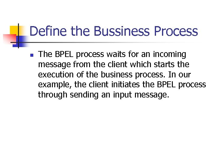 Define the Bussiness Process n The BPEL process waits for an incoming message from