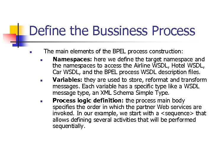 Define the Bussiness Process n The main elements of the BPEL process construction: n