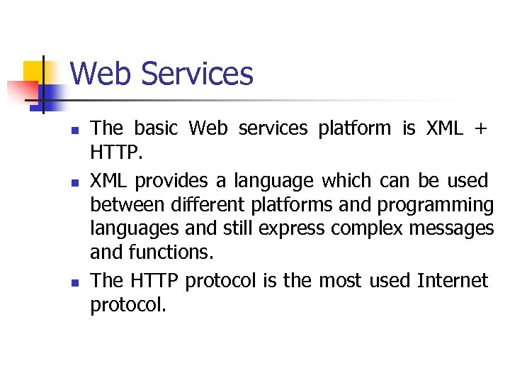 Web Services n n n The basic Web services platform is XML + HTTP.