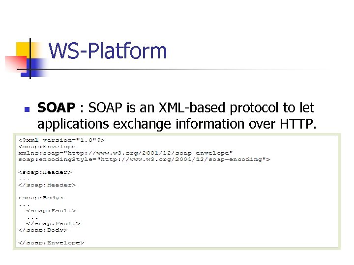 WS-Platform n n SOAP : SOAP is an XML-based protocol to let applications exchange