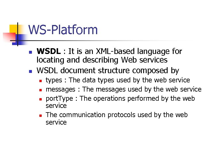 WS-Platform n n WSDL : It is an XML-based language for locating and describing