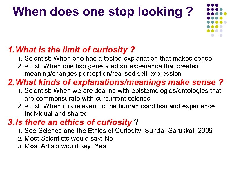 When does one stop looking ? 1. What is the limit of curiosity ?