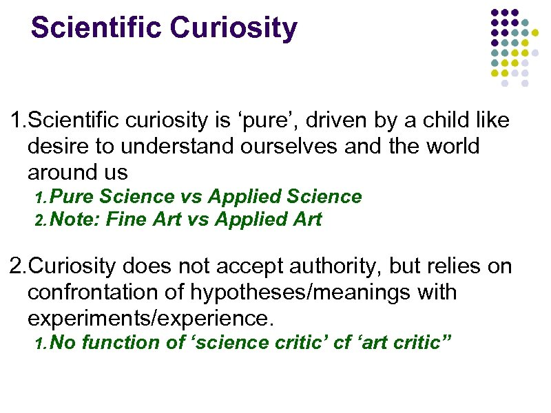 Scientific Curiosity 1. Scientific curiosity is 'pure', driven by a child like desire to