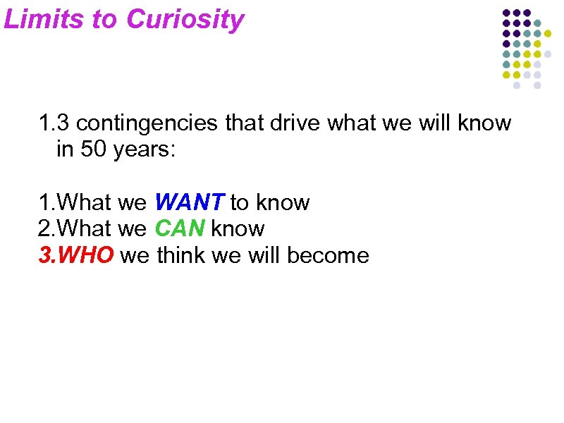 Limits to Curiosity 1. 3 contingencies that drive what we will know in 50