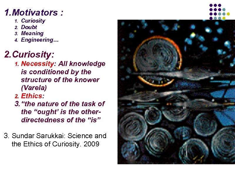 1. Motivators : 1. 2. 3. 4. Curiosity Doubt Meaning Engineering… 2. Curiosity: Necessity:
