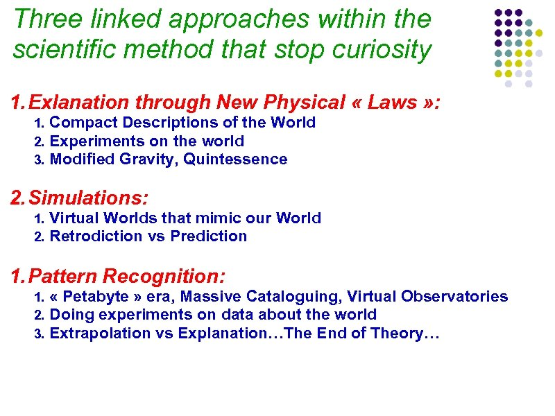 Three linked approaches within the scientific method that stop curiosity 1. Exlanation through New