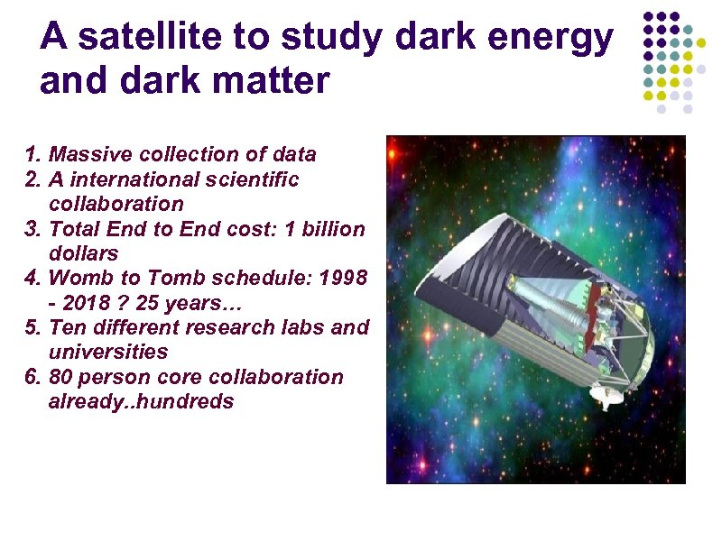 A satellite to study dark energy and dark matter 1. Massive collection of data