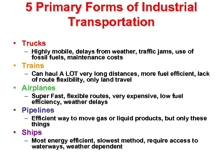 5 Primary Forms of Industrial Transportation • Trucks – Highly mobile, delays from weather,