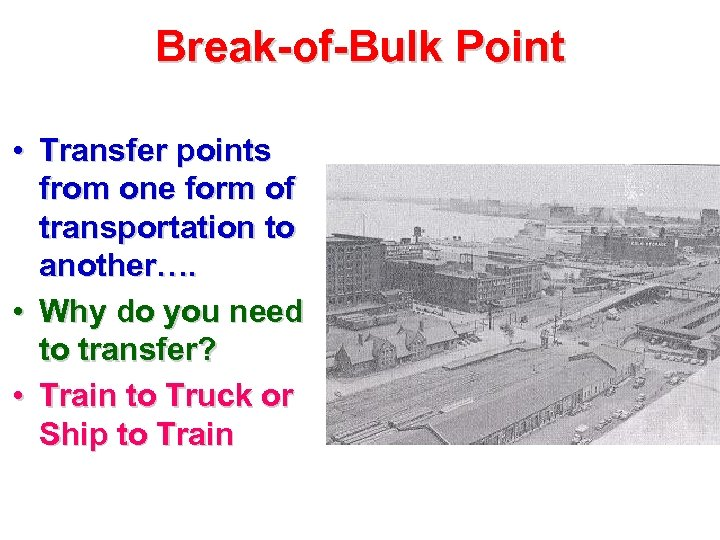 Break-of-Bulk Point • Transfer points from one form of transportation to another…. • Why