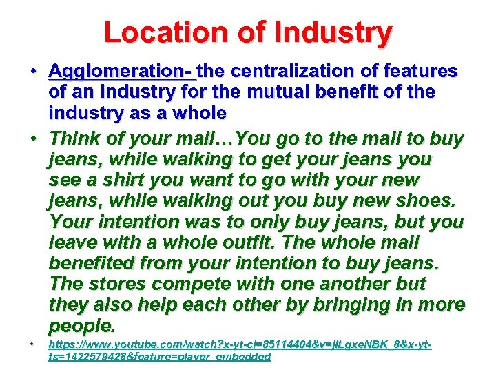 Location of Industry • Agglomeration- the centralization of features of an industry for the