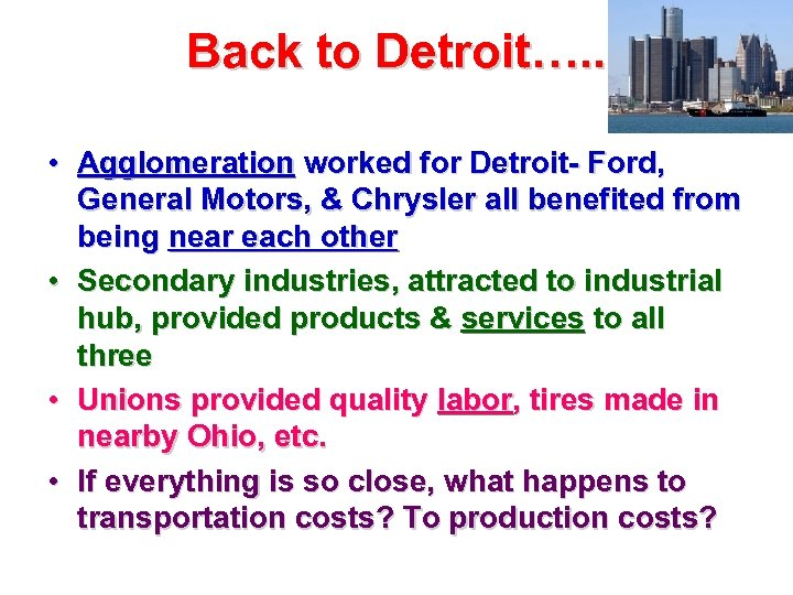 Back to Detroit…. . • Agglomeration worked for Detroit- Ford, General Motors, & Chrysler