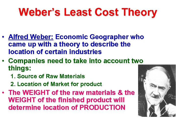Weber's Least Cost Theory • Alfred Weber: Economic Geographer who came up with a