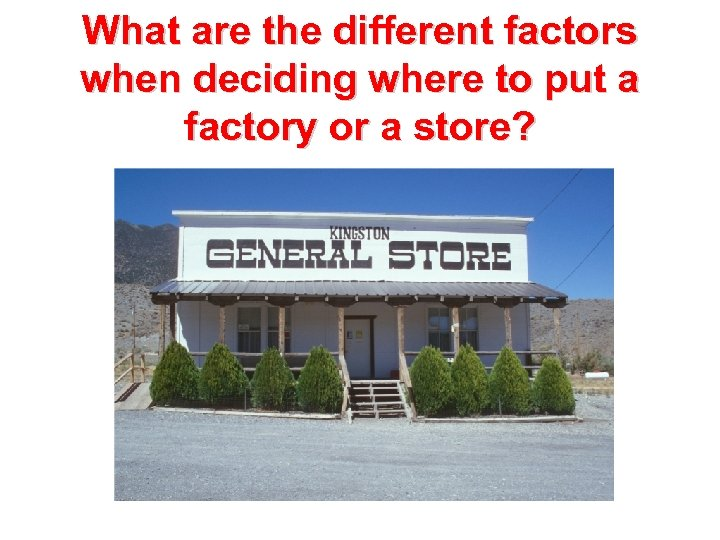 What are the different factors when deciding where to put a factory or a