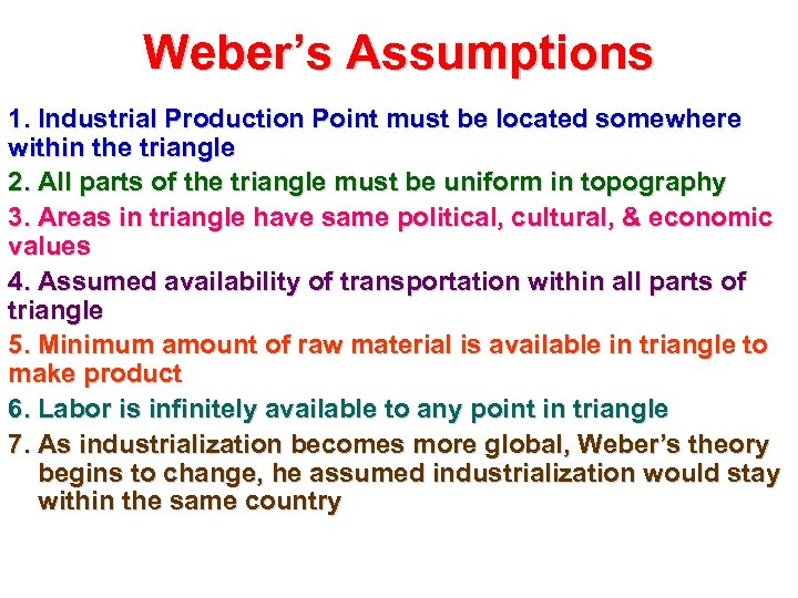 Weber's Assumptions 1. Industrial Production Point must be located somewhere within the triangle 2.