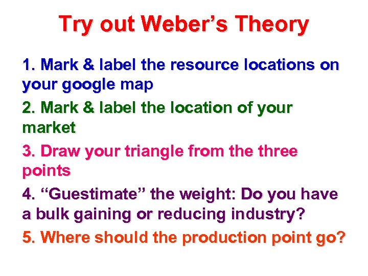 Try out Weber's Theory 1. Mark & label the resource locations on your google