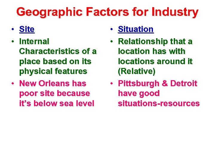 Geographic Factors for Industry • • Site Internal Characteristics of a place based on