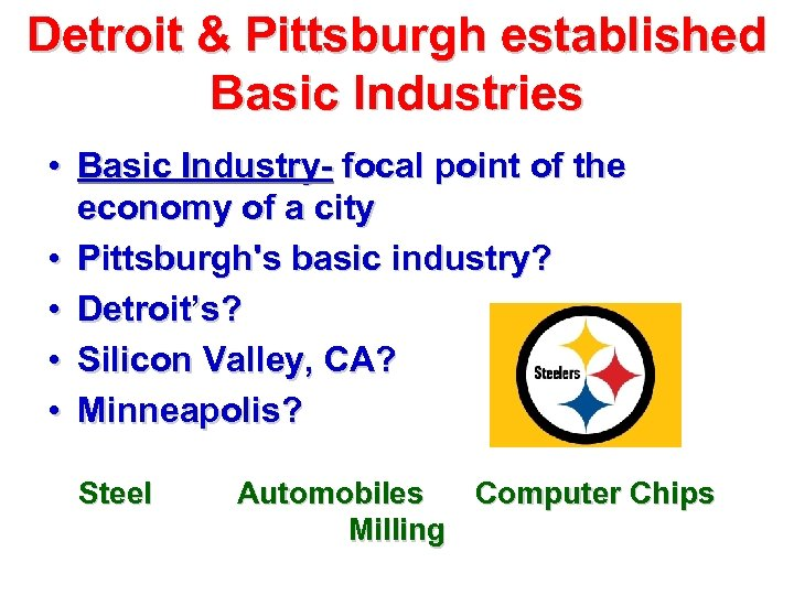 Detroit & Pittsburgh established Basic Industries • Basic Industry- focal point of the economy