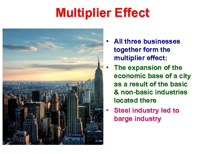Multiplier Effect • All three businesses together form the multiplier effect: • The expansion