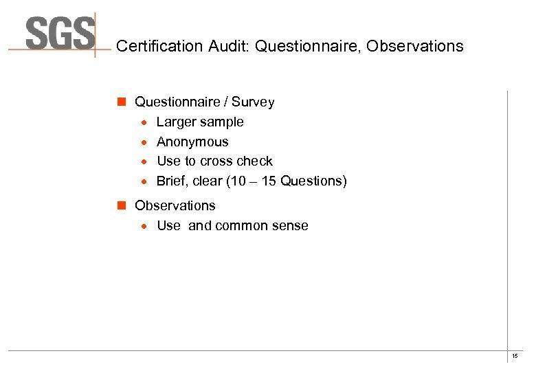 Certification Audit: Questionnaire, Observations n Questionnaire / Survey · Larger sample · Anonymous ·