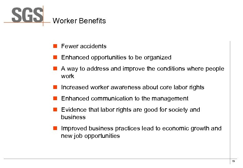Worker Benefits n Fewer accidents n Enhanced opportunities to be organized n A way