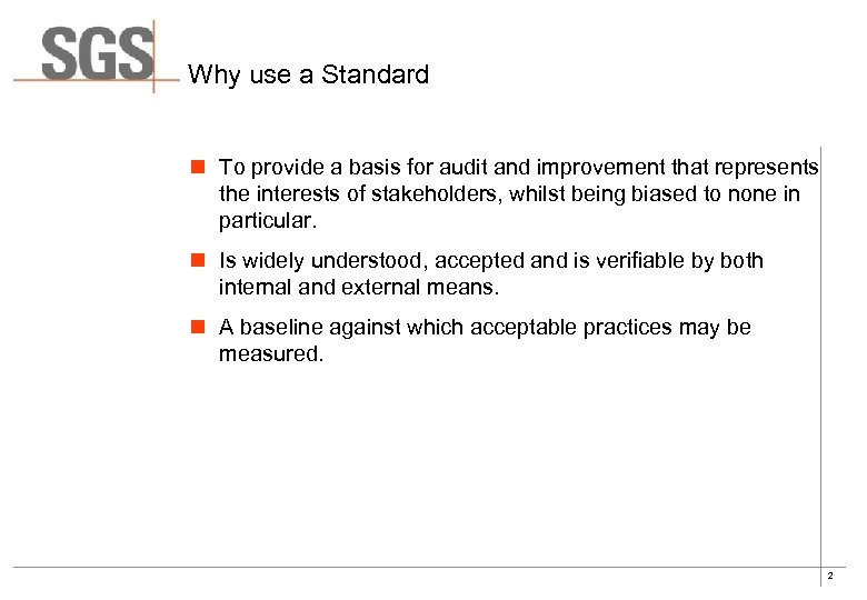 Why use a Standard n To provide a basis for audit and improvement that