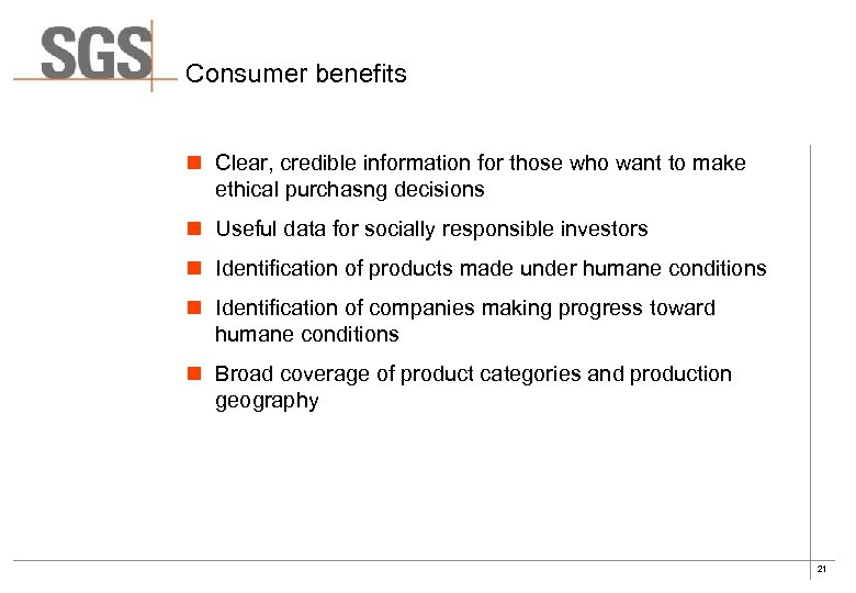 Consumer benefits n Clear, credible information for those who want to make ethical purchasng