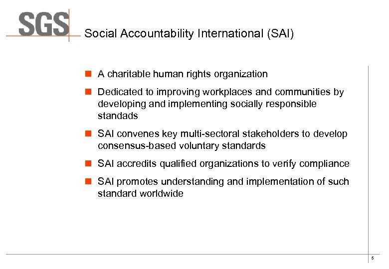 Social Accountability International (SAI) n A charitable human rights organization n Dedicated to improving