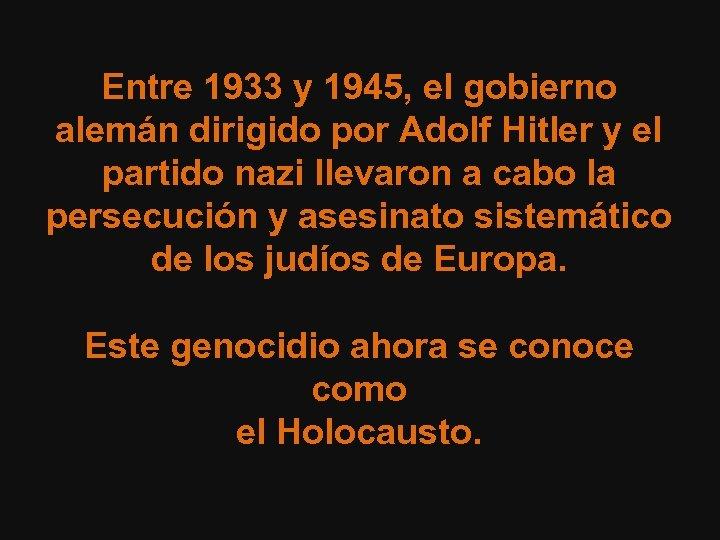 Entre 1933 y 1945, el gobierno alemán dirigido por Adolf Hitler y el partido