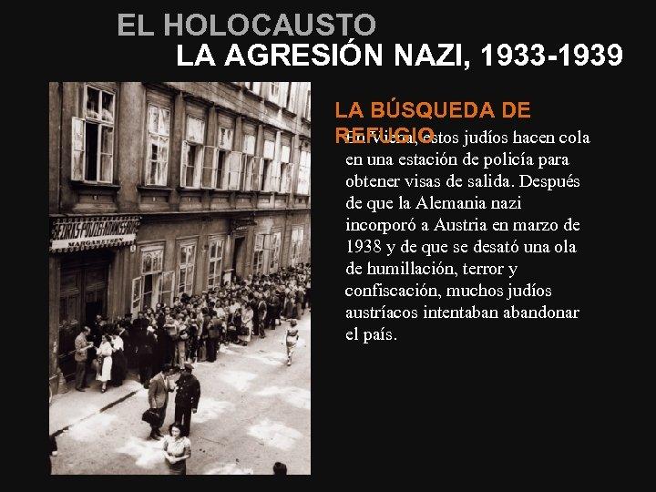 EL HOLOCAUSTO LA AGRESIÓN NAZI, 1933 -1939 LA BÚSQUEDA DE En Viena, estos judíos