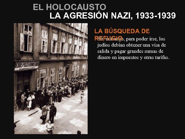 EL HOLOCAUSTO LA AGRESIÓN NAZI, 1933 -1939 LA BÚSQUEDA DE Sin embargo, para poder