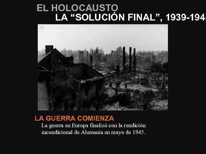 """EL HOLOCAUSTO LA """"SOLUCIÓN FINAL"""", 1939 -1945 LA GUERRA COMIENZA La guerra en Europa"""
