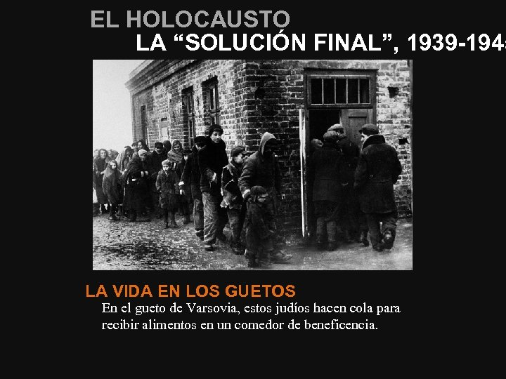 """EL HOLOCAUSTO LA """"SOLUCIÓN FINAL"""", 1939 -1945 LA VIDA EN LOS GUETOS En el"""
