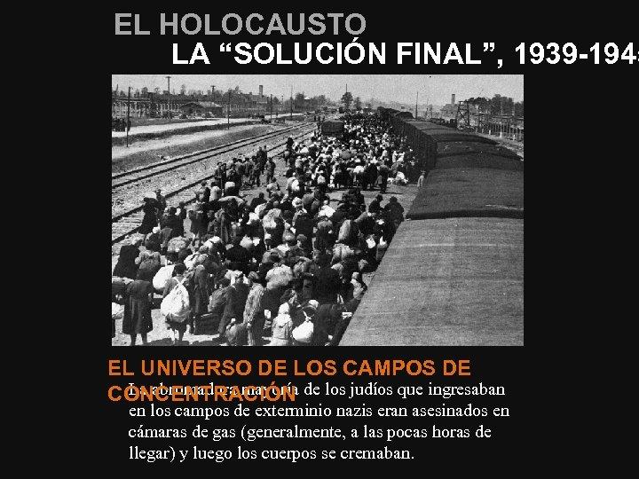 """EL HOLOCAUSTO LA """"SOLUCIÓN FINAL"""", 1939 -1945 EL UNIVERSO DE LOS CAMPOS DE La"""