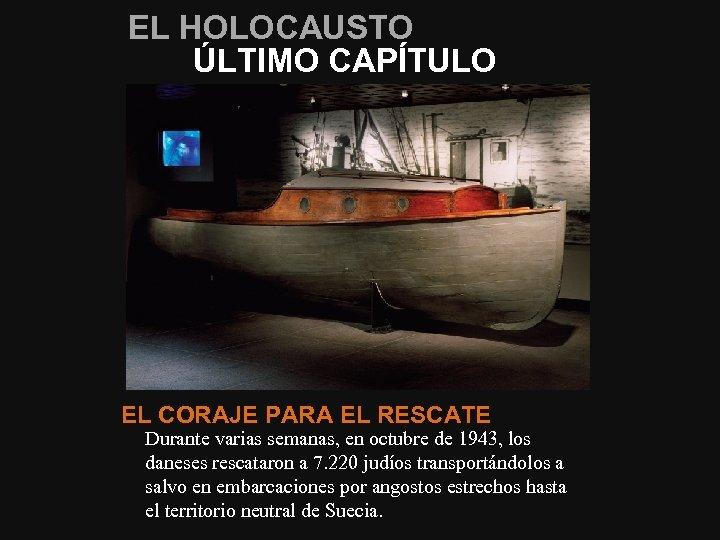EL HOLOCAUSTO ÚLTIMO CAPÍTULO EL CORAJE PARA EL RESCATE Durante varias semanas, en octubre