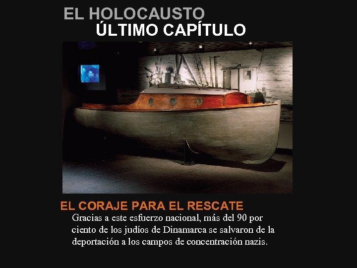 EL HOLOCAUSTO ÚLTIMO CAPÍTULO EL CORAJE PARA EL RESCATE Gracias a este esfuerzo nacional,