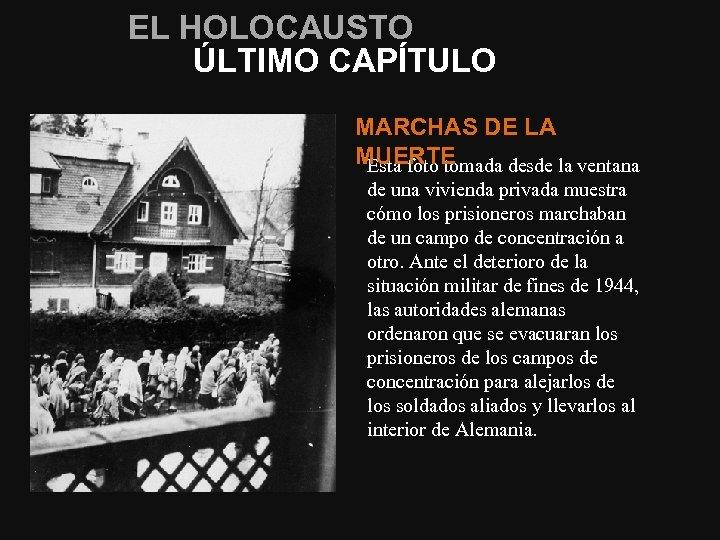 EL HOLOCAUSTO ÚLTIMO CAPÍTULO MARCHAS DE LA MUERTE Esta foto tomada desde la ventana