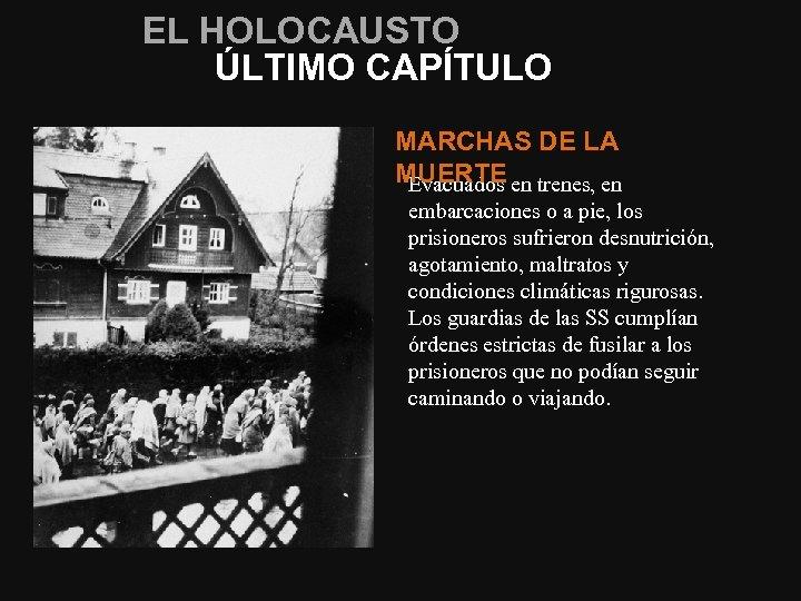 EL HOLOCAUSTO ÚLTIMO CAPÍTULO MARCHAS DE LA MUERTE Evacuados en trenes, en embarcaciones o