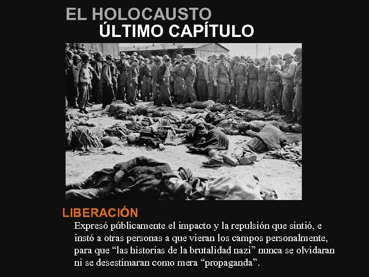 EL HOLOCAUSTO ÚLTIMO CAPÍTULO LIBERACIÓN Expresó públicamente el impacto y la repulsión que sintió,