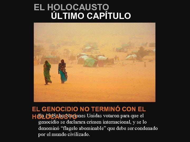 EL HOLOCAUSTO ÚLTIMO CAPÍTULO EL GENOCIDIO NO TERMINÓ CON EL En 1948, las Naciones